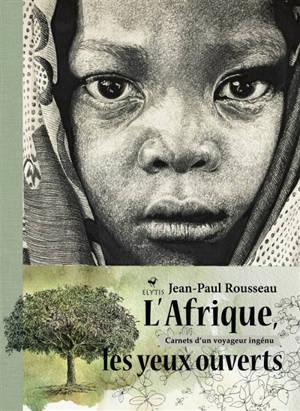 L'Afrique les yeux ouverts : carnets d'un voyageur ingénu