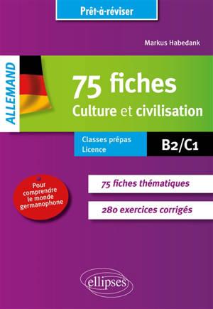 Allemand, 75 fiches culture et civilisation : B2-C1 : classes prépas, licence
