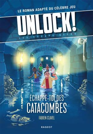 Unlock ! : les Escape Geeks, Echappe-toi des catacombes !