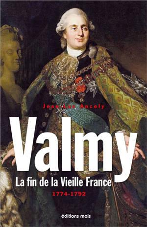 Valmy : la fin de la vieille France, 1774-1792 : essai