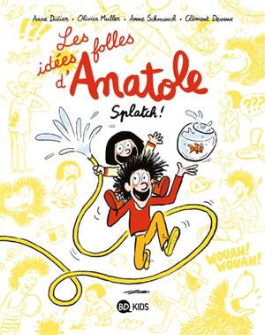 Les idées folles d'Anatole. Volume 1, Splatch !