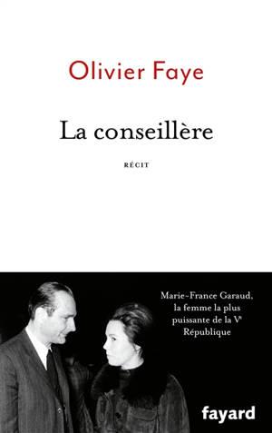 La conseillère : Marie-France Garaud, la femme la plus puissante de la Ve République : récit
