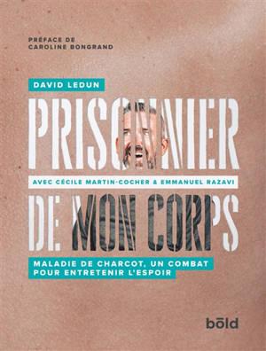 Prisonnier de mon corps : maladie de Charcot, un combat pour entretenir l'espoir