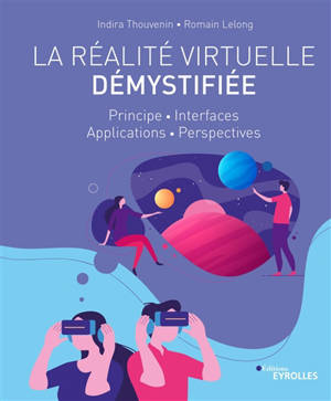 La réalité virtuelle démystifiée : principe, interfaces, applications, perspectives