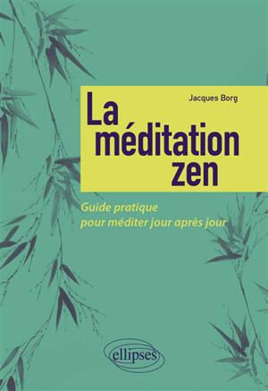 La méditation zen : guide pratique pour méditer jour après jour