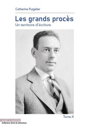 Les grands procès : un territoire d'écriture. Volume 10