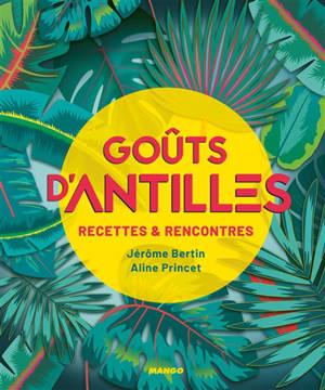 Goûts d'Antilles : recettes & rencontres