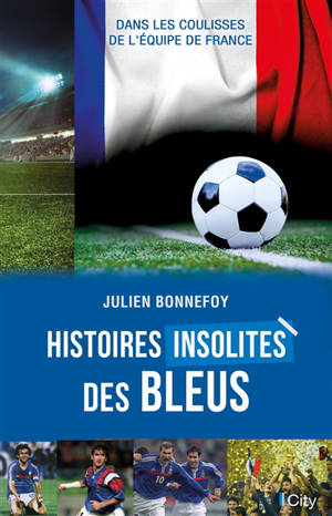 Histoires insolites des Bleus : dans les coulisses de l'équipe de France
