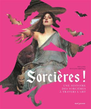 Sorcières ! : une histoire des sorcières à travers l'art