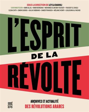 L'esprit de la révolte : archives et actualité des révolutions arabes