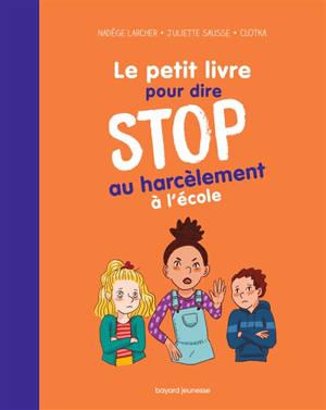 Le petit livre pour dire stop au harcèlement à l'école