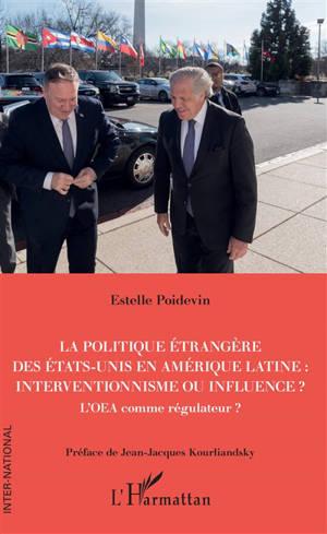 La politique étrangère des Etats-Unis en Amérique latine : interventionnisme ou influence ? : l'OEA comme régulateur ?