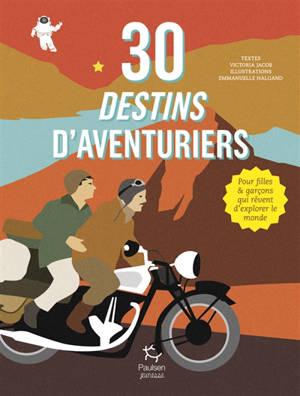 30 destins d'aventuriers : pour filles & garçons qui rêvent d'explorer le monde