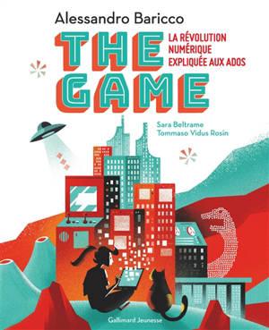 The game : la révolution numérique expliquée aux ados