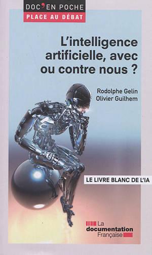 L'intelligence artificielle, avec ou contre nous ? : le livre blanc de l'intelligence artificielle (IA); L'intelligence artificielle, avec ou contre nous ? : le livre noir de l'intelligence artificielle (IA)