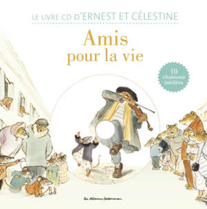 Amis pour la vie : le livre CD d'Ernest et Célestine : 10 chansons inédites