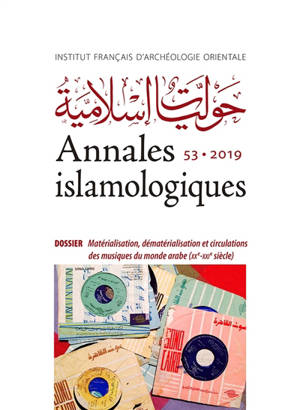 Annales islamologiques. n° 53, Matérialisation, dématérialisation et circulations des musiques du monde arabe (XXe-XXIe siècle)