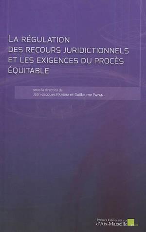 La régulation des recours juridictionnels et les exigences du procès équitable : actes de la XIe Journée de l'UMR CNRS 7318 Dice Toulon, le 19 octobre 2018