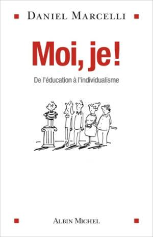 Moi, je ! : de l'éducation à l'individualisme
