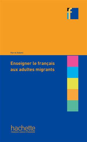 Enseigner le français aux adultes migrants