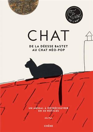 Chat : de la déesse Bastet au chat néo-pop : un animal à (re)découvrir en 40 notices