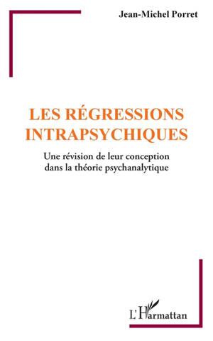 Les régressions intrapsychiques : une révision de leur conception dans la théorie psychanalytique