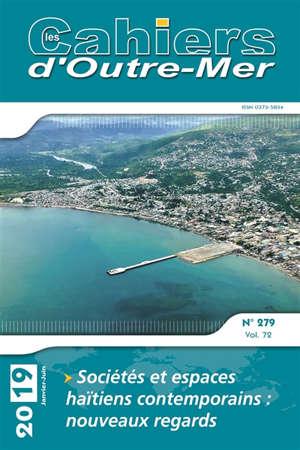 Cahiers d'outre-mer (Les). n° 279, Sociétés et espaces haïtiens contemporains : nouveaux regards