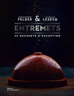 Entremets : 40 desserts d'exception