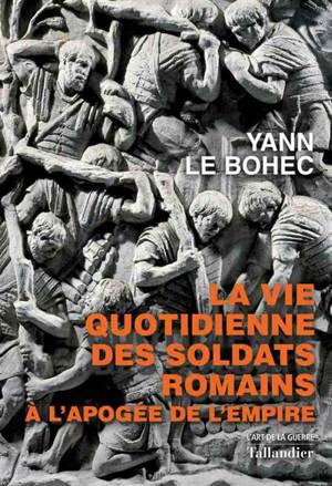 La vie quotidienne des soldats romains à l'apogée de l'Empire : 31 avant J.-C.-235 après J.-C.