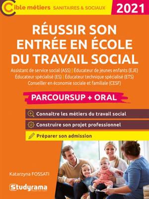 Réussir son entrée en école du travail social : assistant de service social (ASS), éducateur de jeunes enfants (EJE), éducateur spécialisé (ES), éducateur technique spécialisé (ETS), conseiller en économie sociale et familiale (CESF) : Parcoursup + o