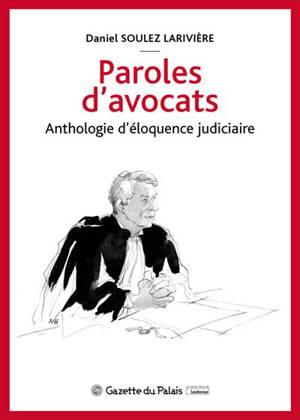 Paroles d'avocats : anthologie d'éloquence judiciaire