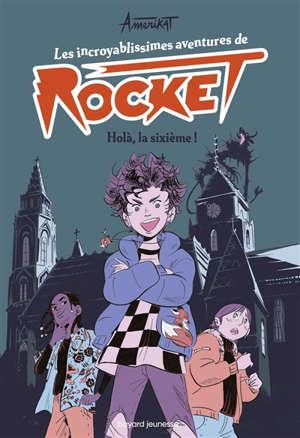 Les incroyablissimes aventures de Rocket. Volume 1, Holà, la sixième !