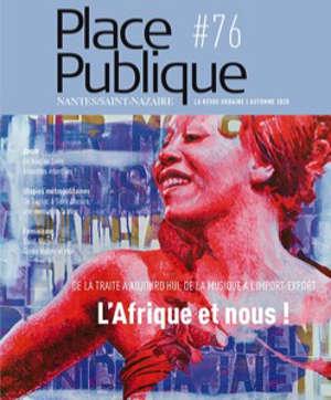 Place publique, Nantes Saint-Nazaire. n° 76, L'Afrique et nous ! : de la traite à aujourd'hui, de la musique à l'import-export