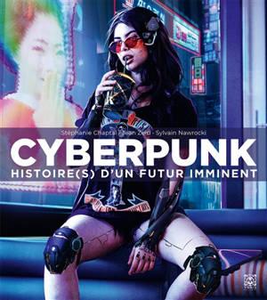 Cyberpunk : histoire(s) d'un futur imminent