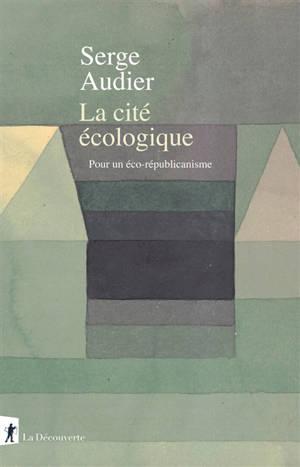 La cité écologique : pour un éco-républicanisme
