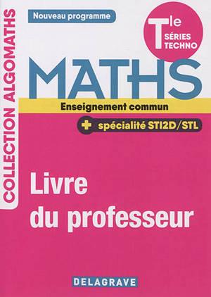 Maths terminale séries techno, enseignement commun + spécialité STI2D-STL : nouveau programme : livre du professeur