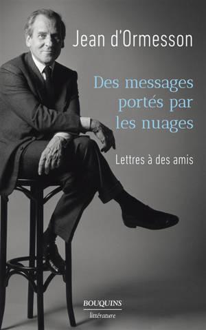 Des messages portés par les nuages : lettres à des amis