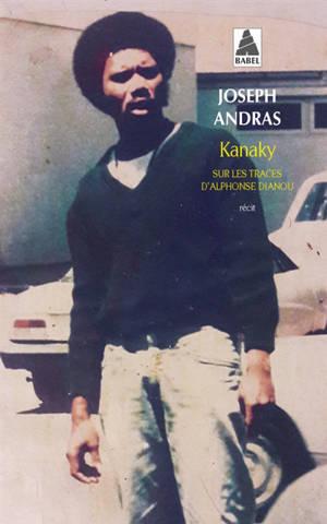 Kanaky : sur les traces d'Alphonse Dianou : récit