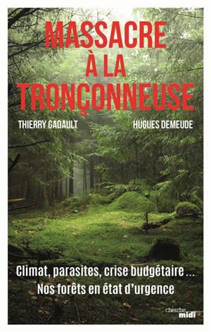Massacre à la tronçonneuse : climat, parasites, crise budgétaire... : nos forêts en état d'urgence