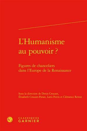 L'humanisme au pouvoir ? : figures de chanceliers dans l'Europe de la Renaissance