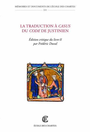 La traduction à casus du Code de Justinien : édition critique du livre II