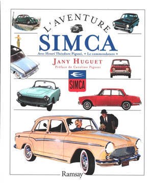 L'aventure Simca : avec Henri Théodore Pigozzi, le commendatore