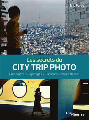 Les secrets du city trip photo : préparatifs, repérages, parcours, prises de vue