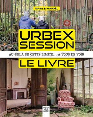 Urbex session, le livre : au-delà de cette limite… à vous de voir