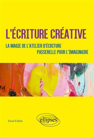 L'écriture créative : la magie de l'atelier d'écriture, passerelle pour l'imaginaire