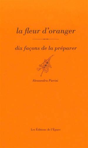 La fleur d'oranger : dix façons de la préparer