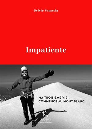 Impatiente : ma troisième vie commence au Mont-Blanc