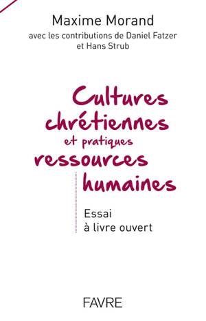 Cultures chrétiennes et pratiques ressources humaines : essai à livre ouvert