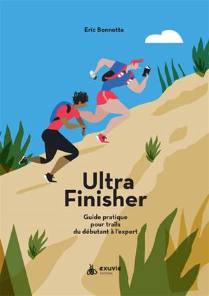 Ultra finisher : guide pratique pour trails du débutant à l'expert