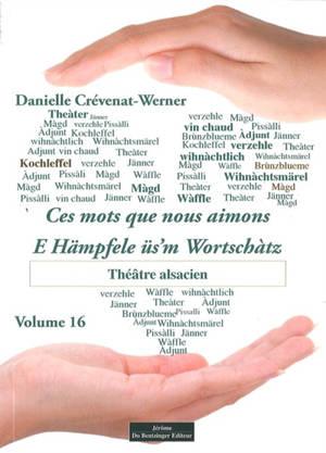 Ces mots que nous aimons = E Hämpfele üs'm Wortschàtz. Volume 16, Théâtre alsacien